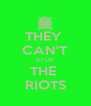 THEY  CAN'T STOP THE  RIOTS - Personalised Poster A4 size