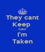 They cant Keep  Calm I'm Taken - Personalised Poster A4 size