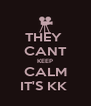 THEY  CANT KEEP CALM IT'S KK  - Personalised Poster A4 size