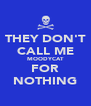 THEY DON'T CALL ME MOODYCAT FOR NOTHING - Personalised Poster A4 size