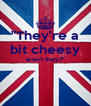 """""""They're a bit cheesy aren't they?""""   - Personalised Poster A4 size"""