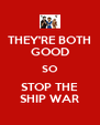 THEY'RE BOTH GOOD SO STOP THE SHIP WAR - Personalised Poster A4 size