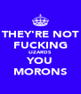 THEY'RE NOT FUCKING LIZARDS YOU MORONS - Personalised Poster A4 size