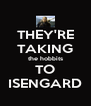 THEY'RE TAKING the hobbits TO ISENGARD - Personalised Poster A4 size