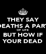 THEY SAY DEATHS A PART OF LIFE BUT HOW IF YOUR DEAD - Personalised Poster A4 size