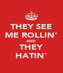 THEY SEE ME ROLLIN' AND THEY HATIN' - Personalised Poster A4 size