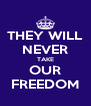 THEY WILL NEVER TAKE OUR FREEDOM - Personalised Poster A4 size