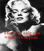 They will only care when you're gone  - Personalised Poster A4 size
