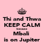 Thi and Thwa KEEP CALM because Mbali  is on Jupiter - Personalised Poster A4 size