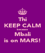 Thi KEEP CALM because Mbali is on MARS! - Personalised Poster A4 size