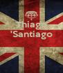 Thiago 'Santiago    - Personalised Poster A4 size