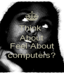 Think  About How You Feel About computers? - Personalised Poster A4 size