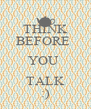 THINK BEFORE  YOU  TALK :) - Personalised Poster A4 size