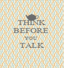 THINK BEFORE  YOU  TALK  - Personalised Poster A4 size