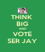 THINK  BIG AND VOTE SER JAY - Personalised Poster A4 size