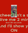 Think cheer isn't a sport ? Give me 2 min  And 30 seconds  And I'll show ya ON - Personalised Poster A4 size