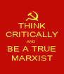 THINK CRITICALLY AND  BE A TRUE MARXIST - Personalised Poster A4 size