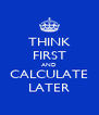 THINK FIRST AND CALCULATE LATER - Personalised Poster A4 size