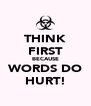 THINK FIRST BECAUSE WORDS DO HURT! - Personalised Poster A4 size