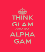 THINK GLAM AND GO  ALPHA  GAM - Personalised Poster A4 size