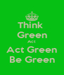 Think  Green Act Act Green Be Green - Personalised Poster A4 size