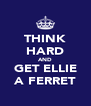 THINK HARD AND GET ELLIE A FERRET - Personalised Poster A4 size