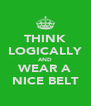 THINK LOGICALLY AND WEAR A NICE BELT - Personalised Poster A4 size