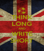 THINK LONG AND WRITE SHORT - Personalised Poster A4 size