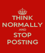 THINK NORMALLY AND STOP POSTING - Personalised Poster A4 size