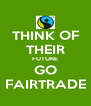 THINK OF THEIR FUTURE GO FAIRTRADE - Personalised Poster A4 size