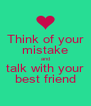 Think of your mistake and talk with your best friend - Personalised Poster A4 size