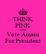 THINK PINK AND Vote Amani For President - Personalised Poster A4 size