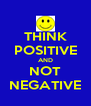 THINK POSITIVE AND NOT NEGATIVE - Personalised Poster A4 size