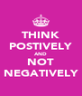 THINK POSTIVELY AND NOT NEGATIVELY - Personalised Poster A4 size