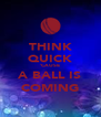 THINK QUICK 'CAUSE A BALL IS COMING - Personalised Poster A4 size