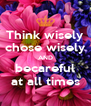 Think wisely chose wisely AND becareful at all times - Personalised Poster A4 size