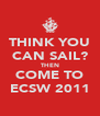 THINK YOU CAN SAIL? THEN COME TO ECSW 2011 - Personalised Poster A4 size