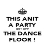 THIS ANIT A PARTY GET OFF THE DANCE FLOOR ! - Personalised Poster A4 size