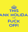THIS BANK HOLIDAY can FUCK OFF! - Personalised Poster A4 size