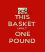 THIS BASKET  ONLY ONE POUND - Personalised Poster A4 size