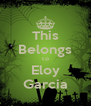 This Belongs To Eloy Garcia - Personalised Poster A4 size