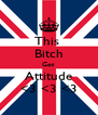 This  Bitch Got Attitude  <3 <3 <3  - Personalised Poster A4 size