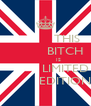 THIS           BITCH              IS           LIMITED           EDITION - Personalised Poster A4 size