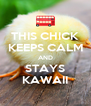 THIS CHICK KEEPS CALM AND STAYS KAWAII - Personalised Poster A4 size