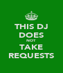 THIS DJ DOES NOT TAKE REQUESTS - Personalised Poster A4 size
