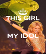 THIS GIRL   MY IDOL  - Personalised Poster A4 size