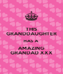 THIS GRANDDAUGHTER HAS A  AMAZING GRANDAD XXX - Personalised Poster A4 size