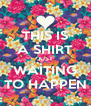 THIS IS A SHIRT JUST WAITING TO HAPPEN - Personalised Poster A4 size