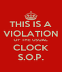 THIS IS A VIOLATION OF THE USUAL CLOCK S.O.P. - Personalised Poster A4 size