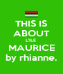 THIS IS ABOUT L'ILE  MAURICE by rhianne. - Personalised Poster A4 size